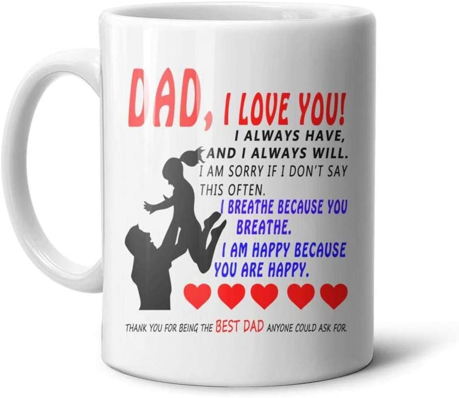 Dad, I Love You! Best Gifts Ideas for Dad From Daughter Fathers Day Birthday Chirstmas Cool Gifts Office,Home,Travel,Beer,Coffee Mug White 11 OZ Ceramic Unique Novelty Tea Cup