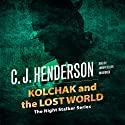 Kolchak and the Lost World Audiobook by C. J. Henderson Narrated by Johnny Heller