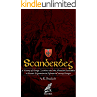 Scanderbeg: A History of George Castriota and the Albanian Resistance to Ottoman Expansion in Fifteenth Century Europe