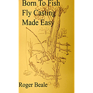 Born to Fish Fly Casting Made Easy Well Illustrated