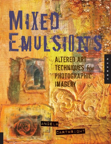 Mixed Emulsions: Altered Art Techniques for Photographic Imagery (Mixed Emulsions)