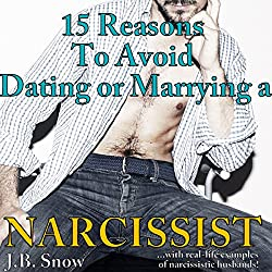 15 Reasons to Avoid Dating or Marrying a Narcissist: With Real-Life Examples of Narcissistic Husbands