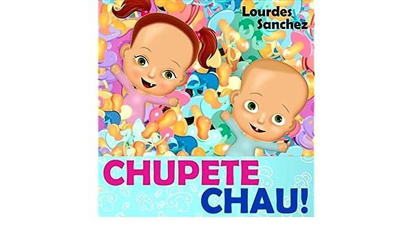 Chupete Chau by Lourdes Sanchez on Amazon Music - Amazon.com