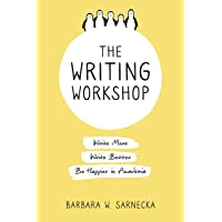 The Writing Workshop: Write More, Write Better, Be Happier in Academia