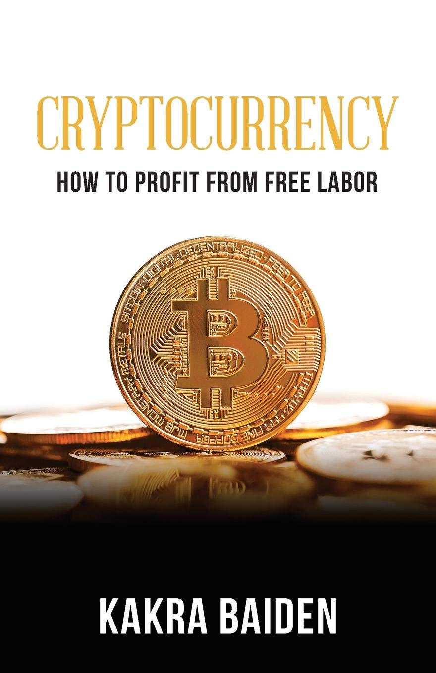Amazon com: CRYPTOCURRENCY: HOW TO PROFIT FROM FREE LABOR