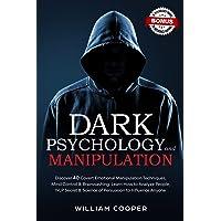 Dark Psychology and Manipulation: Discover 40 Covert Emotional Manipulation Techniques, Mind Control & Brainwashing…