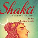 Shakti: The Divine Feminine Audiobook by Anuja Chandamouli Narrated by Kavita Kaul