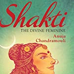 Shakti: The Divine Feminine | Anuja Chandamouli