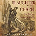 Slaughter at the Chapel: The Battle of Ezra Church, 1864 Audiobook by Gary Ecelbarger Narrated by Chuck Shelby