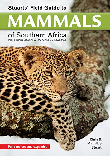 Stuarts' Field Guide to Mammals of Southern Africa: Including Angola, Zambia & Malawi ()