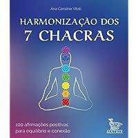 Harmonização dos 7 chacras: 100 afirmações positivas para equilíbrio e conexão