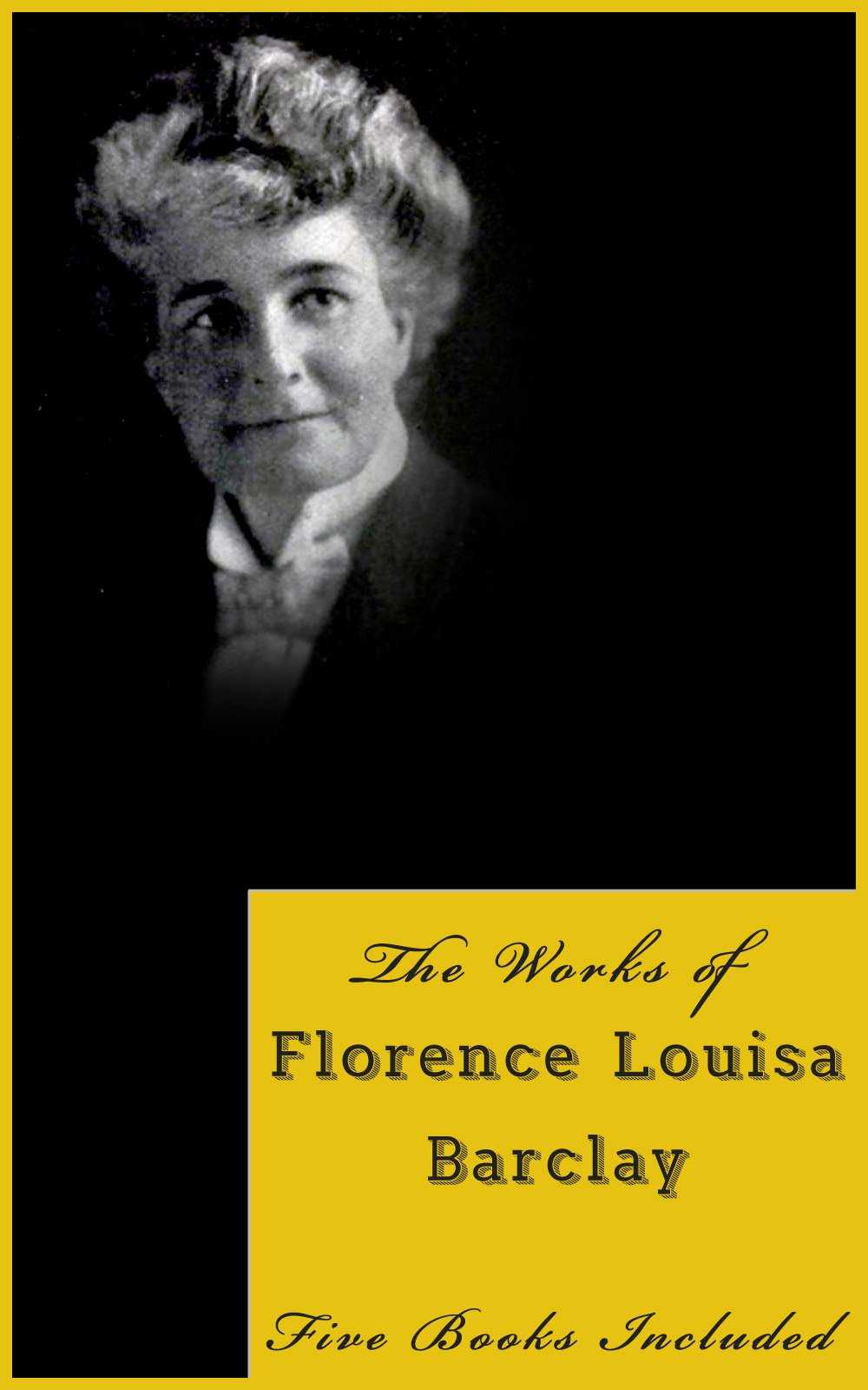 The Works Of Florence Louisa Barclay   Five Books Included In This Edition   English Edition