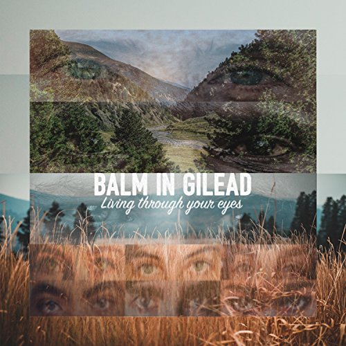 Balm in Gilead - Living Through Your Eyes 2017