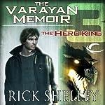 The Hero King: Varayan Memoir, Book 3 | Rick Shelley