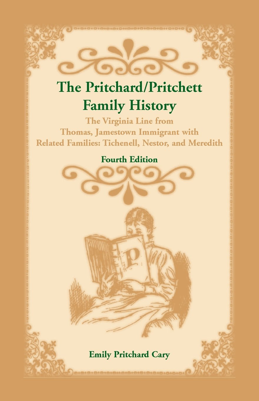 The Pritchard/Pritchett Family History: The Virginia Line from Thomas, Jamestown Immigrant, with related families Tichenell, Nestor, and Meredith. Fourth Edition ebook
