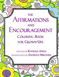 The Affirmations and Encouragement Coloring Book For Grown-Ups