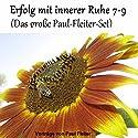 Erfolg mit innerer Ruhe 7-9 (Das große Paul-Fleiter-Set) Hörbuch von Paul Fleiter Gesprochen von: Paul Fleiter