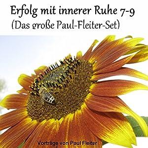 Erfolg mit innerer Ruhe 7-9 (Das große Paul-Fleiter-Set) Hörbuch