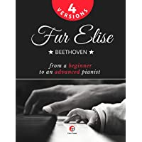 Fur Elise – Beethoven - 4 Versions - From a Beginner to an Advanced Pianist!: Teach Yourself How to Play. Popular…