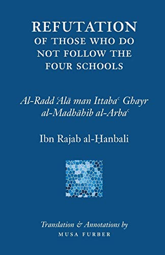 Ibn Rajab's Refutation of Those Who Do Not Follow the Four Schools