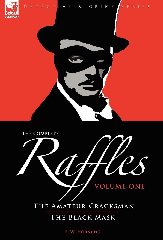Read Online The Complete Raffles: 1-The Amateur Cracksman & The Black Mask (Detective & Crime) pdf epub