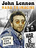 John Lennon: Hard to Imagine