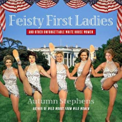 Feisty First Ladies and Other Unforgettable White House Women