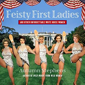 Feisty First Ladies and Other Unforgettable White House Women Audiobook