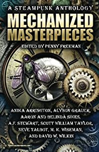 Mechanized Masterpieces: A Steampunk Anthology