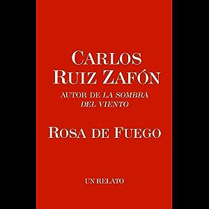 Rosa de Fuego (El cementerio de los libros olvidados) (Spanish Edition)
