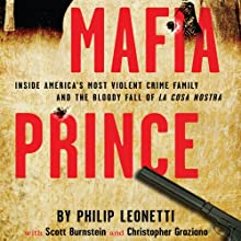 Mafia Prince: Inside America's Most Violent Crime Family and the Bloody Fall of La Cosa Nostra Audiobook by Phillip Leonetti, Scott Burnstein, Christopher Graziano Narrated by L. J. Ganser