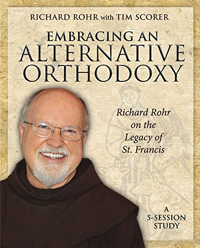 Embracing an Alternative Orthodoxy DVD: Richard Rohr on the Legacy of St. Francis
