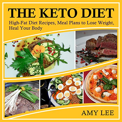 The Keto Diet: High-Fat Diet Recipes, Meal Plans to Lose Weight, Heal Your Body by Amy Lee