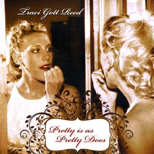 - Pretty Is As Pretty Does by Traci Gott Reed