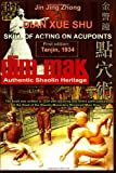 Authentic Shaolin Heritage: Dian Xue Shu (Dim Mak): Skill of Acting on Acupoints