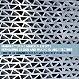 img - for By Branko KolarevicManufacturing Material Effects: Rethinking Design and Making in Architecture[Paperback] December 26, 2008 book / textbook / text book