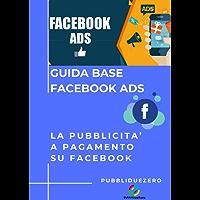 GUIDA BASE FACEBOOK ADS: La pubblicità a pagamento su Facebook