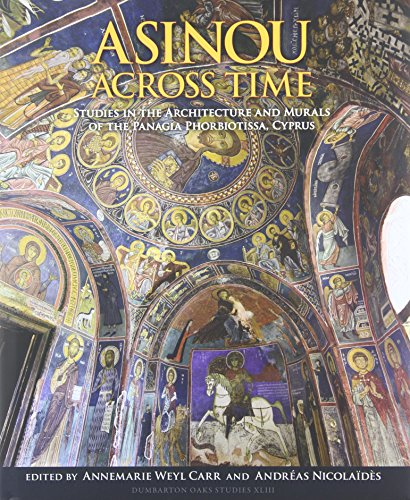 Asinou across Time: Studies in the Architecture and Murals of the Panagia Phorbiotissa, Cyprus (Dumbarton Oaks Studies)