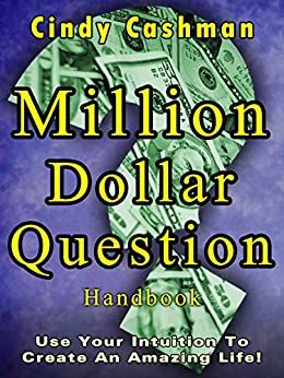 Million Dollar Question Handbook: Use Your Intuition To Create An Amazing Life! by [Cashman, Cindy]