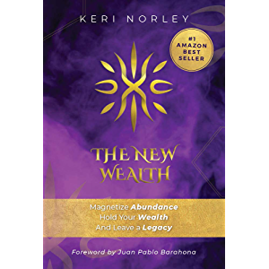 The New Wealth: Magnetize Abundance, Hold Your Wealth And Leave A Legacy