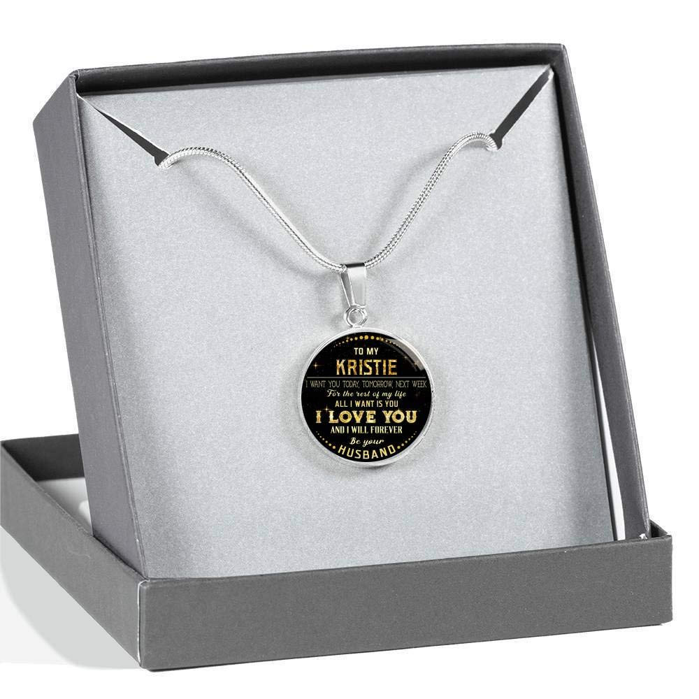 Tomorrow Valentines Gifts for Her Next Week for The Rest of Life All I Want is You I Love You and I Will Forever Be Your Husband Funny Necklace to My Kristie I Want You Today