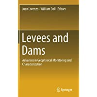 Levees and Dams: Advances in Geophysical Monitoring and Characterization