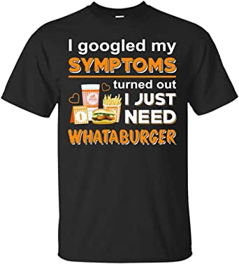 I Googled My Symptoms Turned Out I Just Need Burger T-Shirt