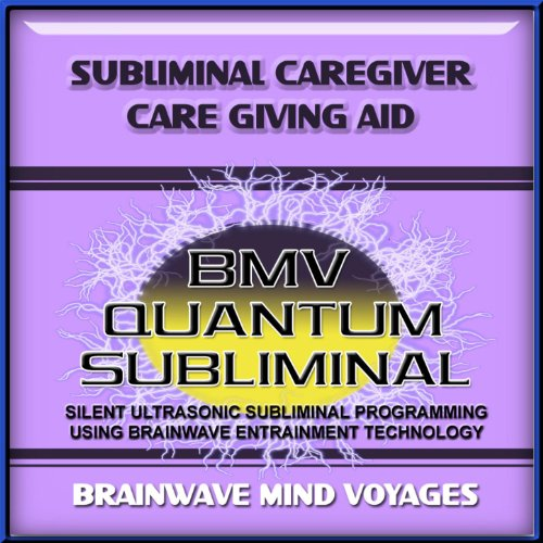 Subliminal Caregiver Care Giving Aid