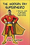 The Modern Day Superhero: A Practical Guide to Becoming a Real-World Crime-Fighter