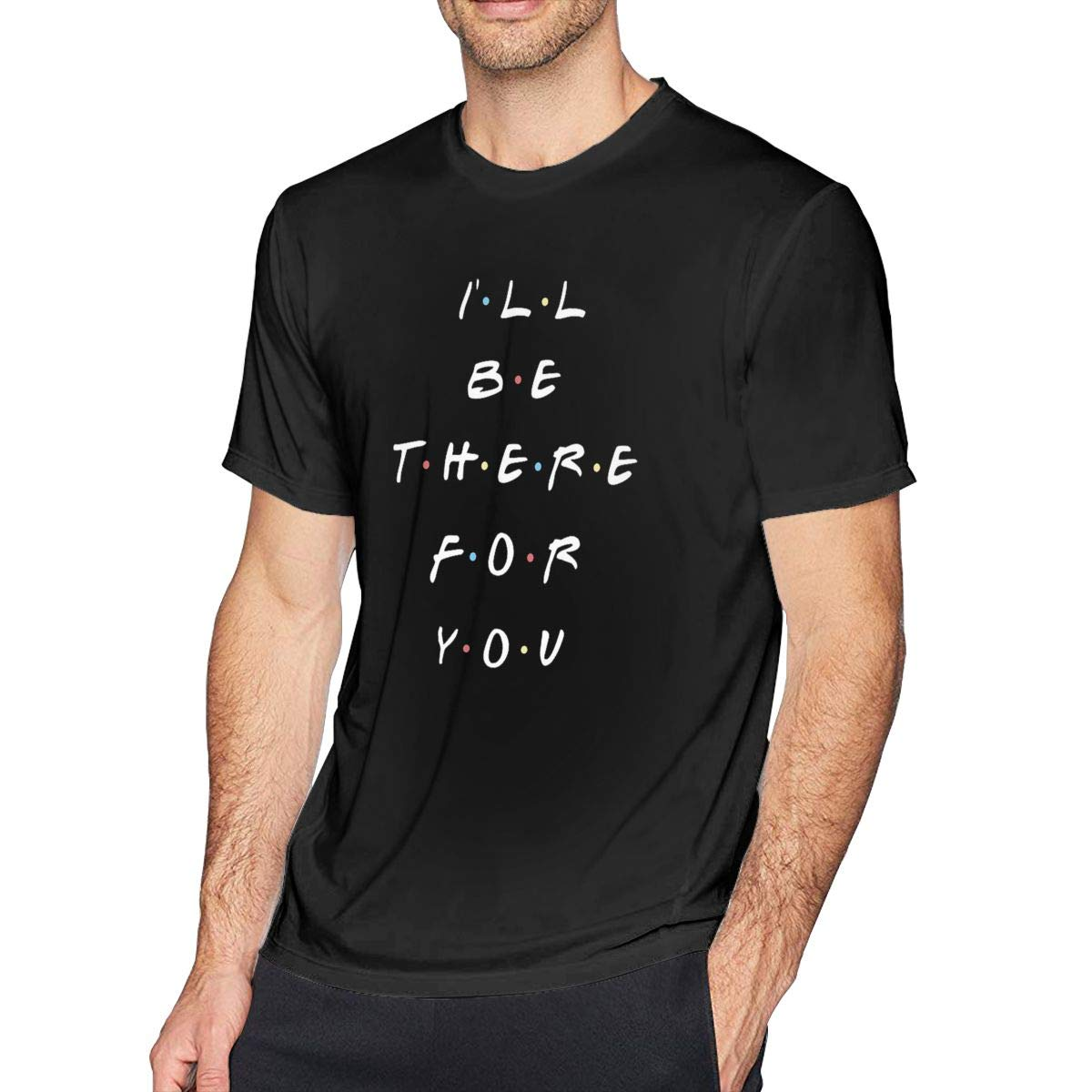 Ill BE There for You Mens Casual Slim Fit Short Sleeve T-Shirt 100/% Cotton Tee Tops