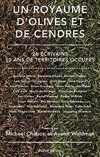 Un royaume d'olives et de cendre : 26 écrivains, 50 ans de territoires occupés