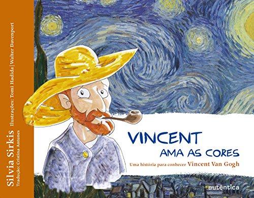 Vincent Ama as Cores. Uma História Para Conhecer Vincent Van Gogh
