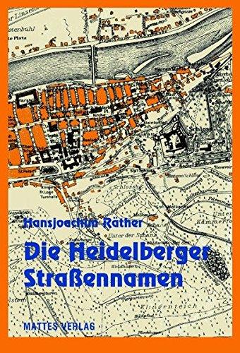 Die Heidelberger Straßennamen: Straßen, Gassen, Wege, Plätze und Brücken in Heidelberg