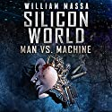Silicon World: Man vs. Machine: 3 Book Bundle Audiobook by William Massa Narrated by Joe Hempel